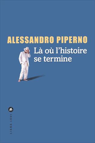 Là où l'histoire se termine de Alessandro Piperno
