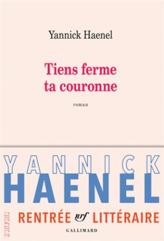 Tiens ferme ta couronne de Yannick  Haenel