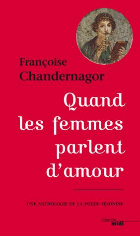 Quand les femmes parlent d'amour  - Une anthologie de la poésie féminine de Françoise Chandernagor