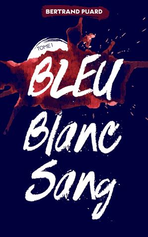 Bleu Blanc Sang - Tome 1 : Bleu de Bertrand Puard