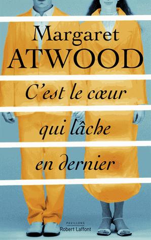 C'est le cœur qui lâche en dernier de Margaret Atwood