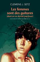 Les femmes sont des guitares (dont on ne devrait pas jouer) - Clemens J. Setz