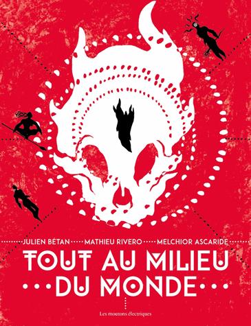 Tout au milieu du monde de  Melchior Ascaride et Julien Bétan et Mathieu Rivero