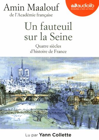 Un fauteuil sur la Seine  - Quatre siècles d'histoire de France  de Amin Maalouf