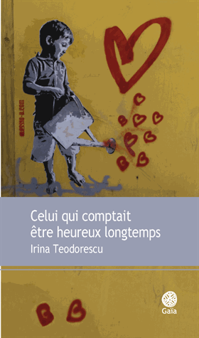 Celui qui comptait être heureux longtemps de Irina  Teodorescu