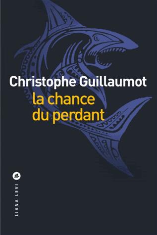 La chance du perdant de Christophe Guillaumot
