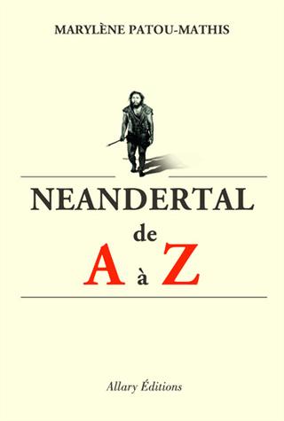 Néandertal de A à Z de Marylène Patou-Mathis