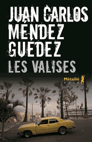 Les valises de Juan Carlos Méndez Guédez