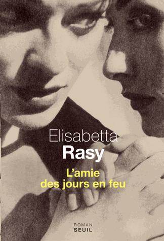 L'amie des jours en feu de Elisabetta Rasy