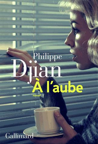 À l'aube de Philippe Djian