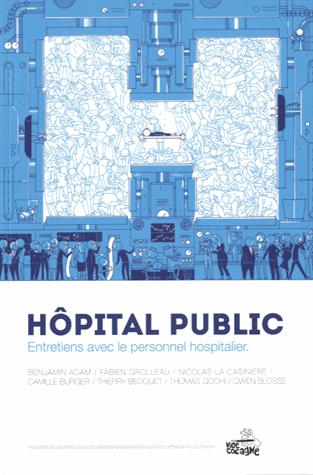 Hôpital public  - Entretiens avec le personnel hospitalier             de  Benjamin Adam & Thierry Bedouet & Gwendoline Blosse & Camille Burger