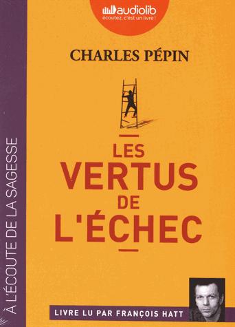Les vertus de l'échec               de Charles Pépin