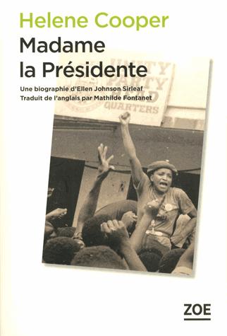 Madame la présidente  - Une biographie d'Ellen Johnson Sirleaf de Helene Cooper