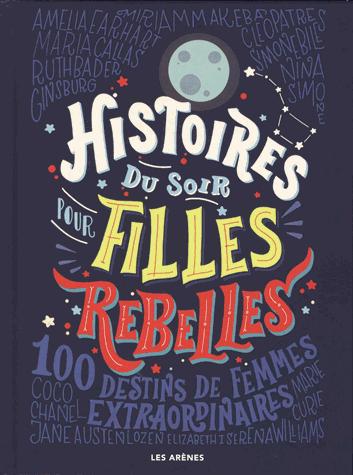 Histoires du soir pour filles rebelles  - 100 destins de femmes extraordinaires                de Elena Favilli