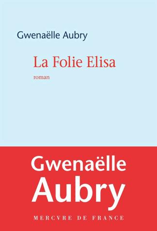 La folie Elisa de Gwenaëlle Aubry