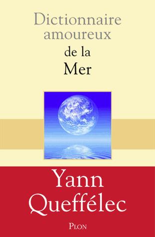 Dictionnaire amoureux de la mer de Yann Queffélec