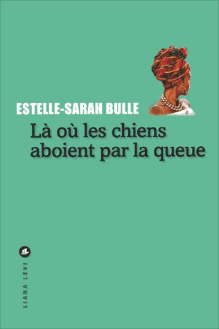 Là où les chiens aboient par la queue de Estelle-Sarah Bulle
