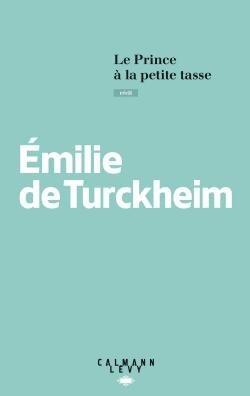 Le prince à la petite tasse de Emilie de Turckheim