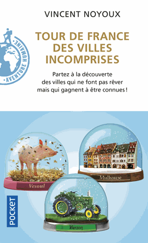 Tour de France des villes incomprises de Vincent Noyoux