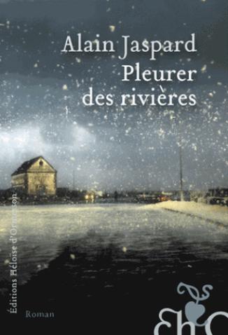 Pleurer des rivières de Alain Jaspard