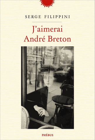J'aimerai André Breton de Serge Filippini
