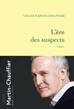 L'ère des suspects de Gilles  Martin-Chauffier