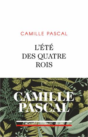 L'été des quatre rois   de Camille Pascal