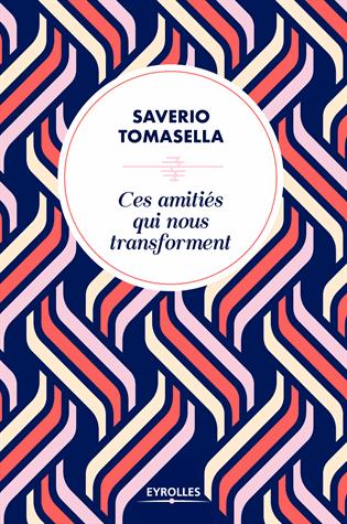 Ces amitiés qui nous transforment de Saverio Tomasella