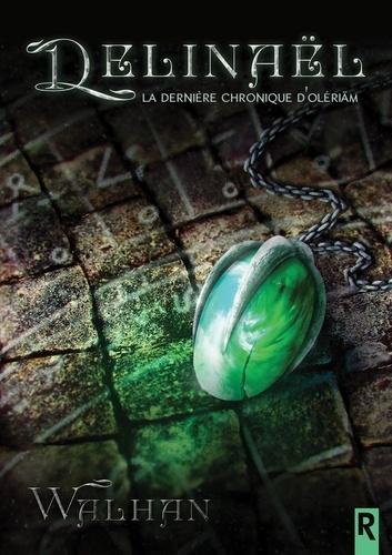 Delinaël - La dernière chronique d'Olériäm de  Walhan