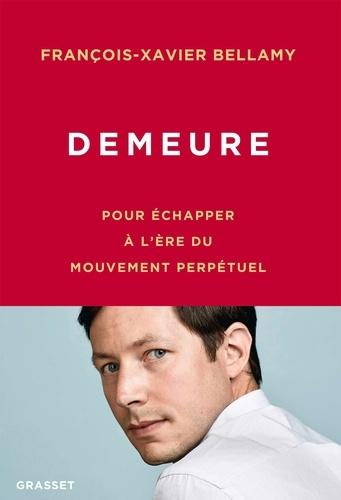 Demeure  - Pour échapper à l'ère du mouvement perpétuel de François-Xavier Bellamy