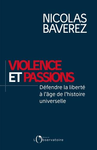 Violence et passions - Défendre la liberté à l'âge de l'histoire universelle de Nicolas Baverez