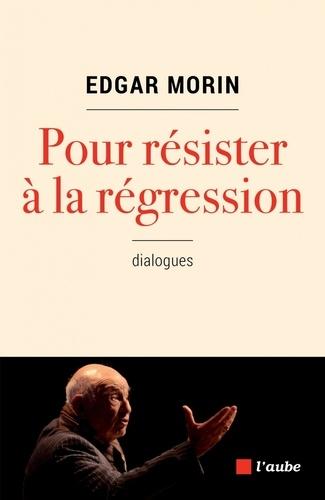 Pour résister à la régression de Edgar Morin