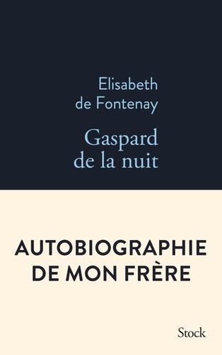 Gaspard de la nuit  - Autobiographie de mon frère de Élisabeth de Fontenay