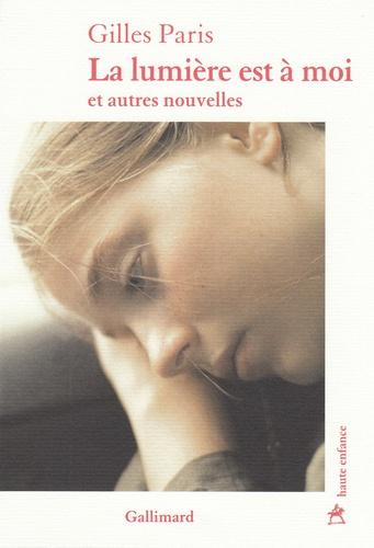 La lumière est à moi et autres nouvelles de Gilles  Paris