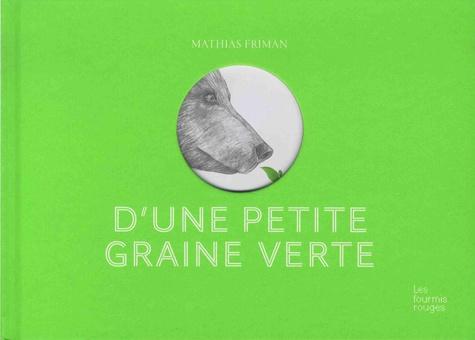 D'une petite graine verte               de Mathias Friman