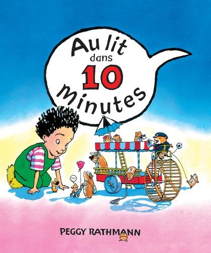 Au lit dans 10 minutes !                de Peggy Rathmann