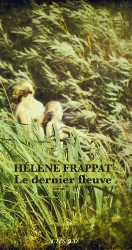 Le dernier fleuve de Hélène  Frappat
