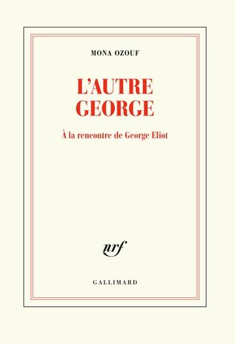L'autre George  - À la rencontre de George Eliot de Mona Ozouf