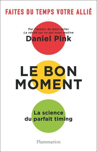 Le bon moment  - La science du parfait timing de Daniel Pink