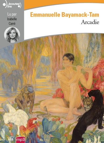 Arcadie - Audio de Emmanuelle Bayamack-Tam