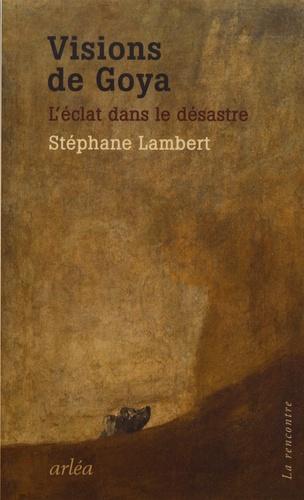 Visions de Goya de Stéphane Lambert