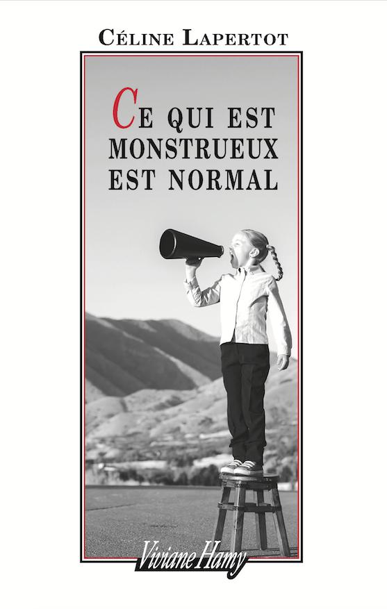 Ce qui est monstrueux est normal de Céline Lapertot