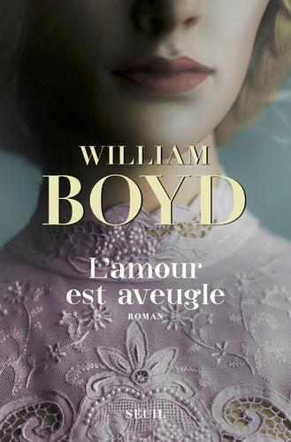 L'amour est aveugle de William Boyd
