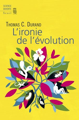 L'ironie de l'évolution                de Thomas C. Durand