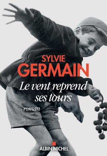 Le vent reprend ses tours de  Sylvie Germain