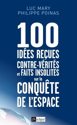 100 idées reçues, contrevérités et faits insolites sur la conquête de l'espace de Luc Mary