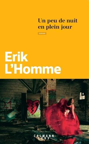 Un peu de nuit en plein jour de Erik L'Homme