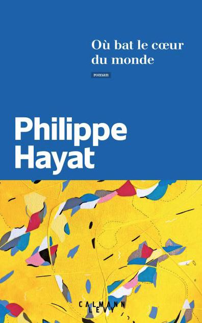 Où bat le cœur du monde de Philippe Hayat
