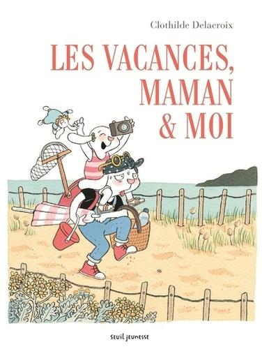 Les vacances, Maman & moi de Clothilde Delacroix