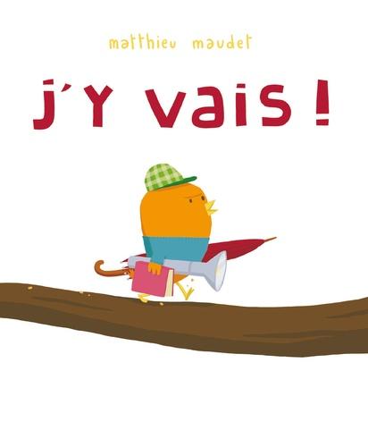 J'y vais !  de Matthieu  Maudet